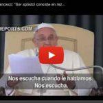 """El Papa Francisco: """"Ser apóstol consiste en rezar y predicar"""""""